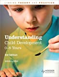 Understanding Child Development: 0-8 Years, 3rd Edition: Linking Theory and Practice (LTP)