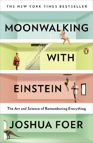 Moonwalking with Einstein: The Art and Science of Remembering Everything by Foer, Joshua (2012) Paperback