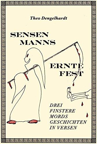 Sensenmanns Erntefest: Drei finstere Mordsgeschichten in Versen