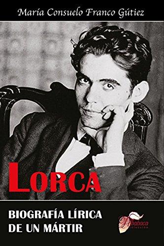 Lorca. Biografía lírica de un mártir por María Consuelo Franco Gútiez