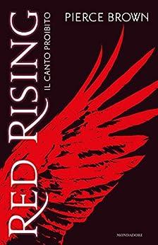 Red Rising - 1. (versione italiana): Il canto proibito (La trilogia di Red Rising) di [Brown, Pierce]