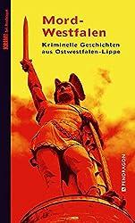 Mord-Westfalen: Kriminelle Geschichten aus Ostwestfalen-Lippe