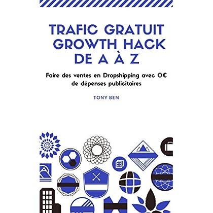Dropshipping: Growth Hack de A à Z: Faire des Ventes en Dropshipping avec 0€ de dépenses publicitaires