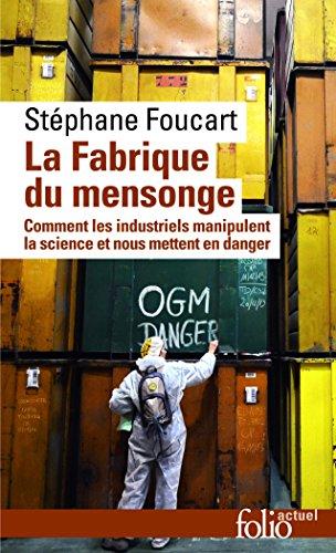 La fabrique du mensonge: Comment les industriels manipulent la science et nous mettent en danger par Stéphane Foucart