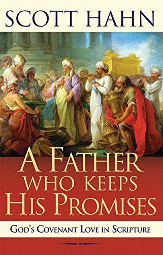 A Father Who Keeps His Promises: God's Covenant Love in Scripture por Scott W. Hahn