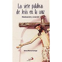 Las siete palabras de Jesús en la cruz: Meditación y oración (Materiales litúrgicos pastorales)