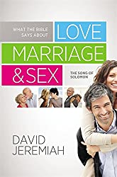 What the Bible Says About Love, Marriage and Sex: The Song of Solomon