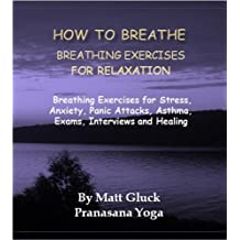 How To Breathe - Breathing Exercises Book/Pranayama for Relaxation: 1
