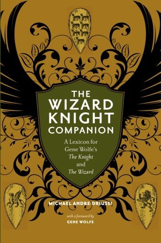 The Wizard Knight Companion: A Lexicon for Gene Wolfe's The Knight and The Wizard by Michael Andre-Driussi (2009-09-16)