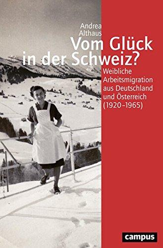 Vom Glück in der Schweiz?: Weibliche Arbeitsmigration aus Deutschland und Österreich (1920-1965) (Geschichte und Geschlechter)