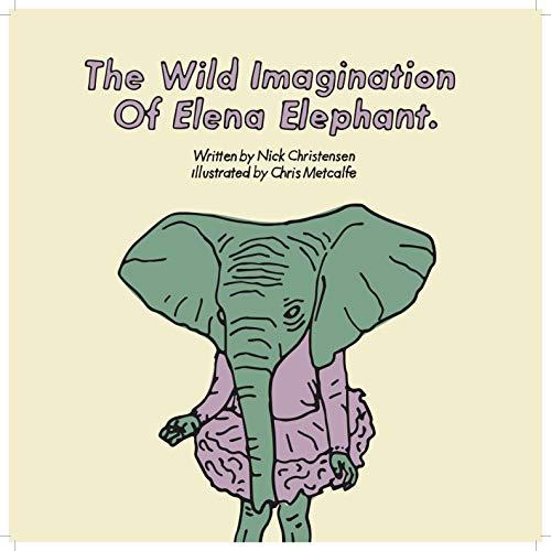 The Wild Imagination Of Elena Elephant: Learn About Curiosity & Imagination (Buckland Books) (English Edition)