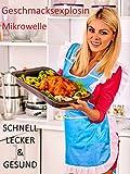 Rezepte  schnell gesund fettarm & lecker kochen  mit der Mikrowelle, für beschäftigte  Personen Singles und schnelle Küche (German Edition)
