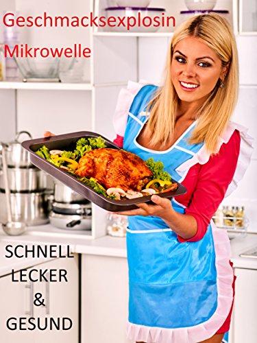 Rezepte  schnell gesund fettarm & lecker kochen  mit der Mikrowelle, für beschäftigte  Personen Singles und schnelle Küche