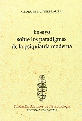 Ensayo sobre los paradigmas de la psiquiatría moderna (Historia y teoría de la psiquiatría I) por Georges Lant'ri-Laura