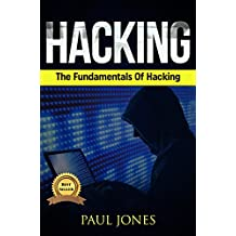 Hacking: The Fundamentals Of Hacking: A Complete Beginners Guide To Hacking Mastery. (English Edition)