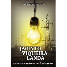 JACINTO VIQUEIRA LANDA: UNA VIDA DEDICADA A LA INDUSTRIA ELÉCTRICA EN MÉXICO: Compilación de Anne-Marie (Annie) Viqueira (Spanish Edition)