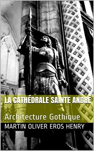 Couverture du livre La Cathédrale Sainte André: Architecture Gothique