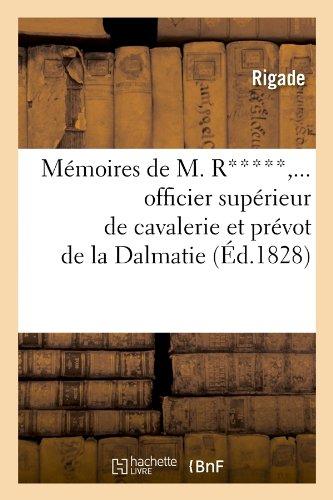 Mmoires de M. R*****, officier suprieur de cavalerie et prvot de la Dalmatie (d.1828)