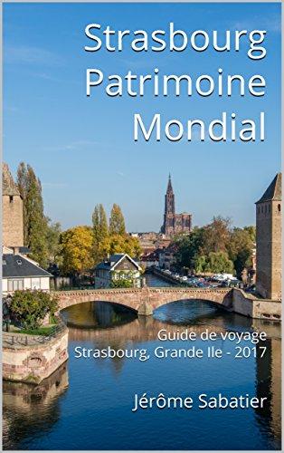 Couverture du livre Strasbourg Patrimoine Mondial: Guide de voyage Strasbourg, Grande Ile - 2017