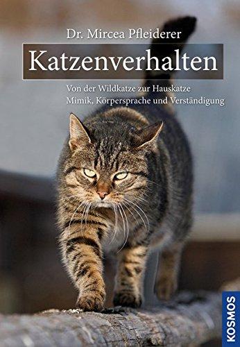 Katzenverhalten: Von der Wildkatze zur Hauskatze Mimik, Körpersprache, Verständigung