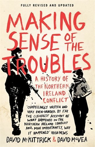 Making Sense of the Troubles: A History of the Northern Ireland Conflict by McKittrick, David, McVea, David (August 30, 2012) Paperback
