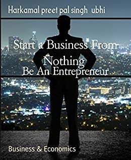 Start a Business From Nothing: Be An Entrepreneur by [Harkamal preet pal singh ubhi]
