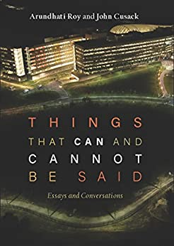 Things that Can and Cannot Be Said: Essays and Conversations by [Roy, Arundhati, Cusack, John]