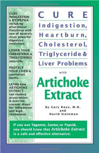 Cure Indigestion, Heartburn, Cholesterol, Triglyceride & Liver Problems with Artichoke Extract by David Steinman (1999-03-01)