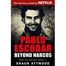 Pablo Escobar: Beyond Narcos (War On Drugs Book 1) (English Edition)