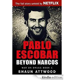 Pablo Escobar: Beyond Narcos (War On Drugs Book 1) (English Edition) [Edizione Kindle]