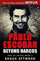 Pablo Escobar: Beyond Narcos (War On Drugs Book 1)
