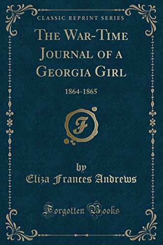 The War-Time Journal of a Georgia Girl: 1864-1865 (Classic - Andrews Frances Eliza