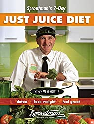[Sproutman's 7-Day Just Juice Diet: Detox, Lose Weight, Feel Great] [By: Steve Meyerowitz] [January, 2015]