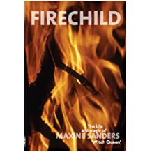 Fire Child The Life and Magic of Maxine Sanders 'Witch Queen' Maxine Sanders
