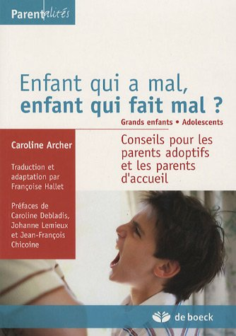 Enfant qui a mal, enfant qui fait mal ? Grands enfants. Adolescents : Conseils pour les parents adoptifs et les parents d'accueil
