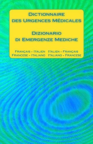 Dictionnaire des Urgences Médicales / Dizionario di Emergenze Mediche: Français - Italien   Italien - Français / Francese - Italiano   Italiano - Francese par Edita Ciglenecki