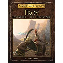 Troy: Last War of the Heroic Age (Myths and Legends) by Si Sheppard (2014-03-18)