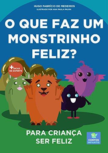 Livro infantil para o filho ser feliz.: O que faz um monstrinho ...