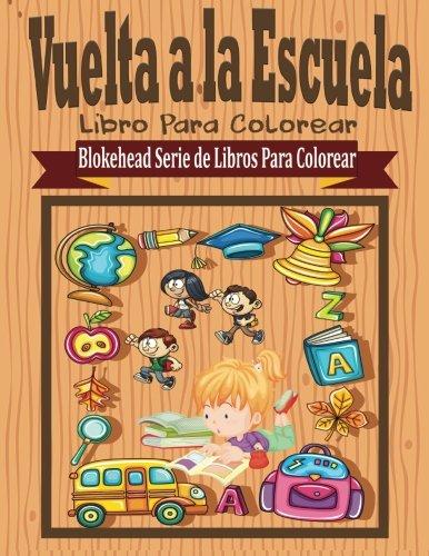 Vuelta a la Escuela Libros para Colorear (Blokehead  Serie de Libros Para Colorear) por El Blokehead