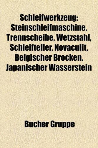 Schleifwerkzeug: Steinschleifmaschine, Trennscheibe, Wetzstahl, Schleifteller, Novaculit, Belgischer Brocken, Japanischer Wasserstein