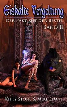 Eiskalte Vergeltung - Der Pakt mit der Bestie: Band II (Eiskalte Vergeltung - Reihe 2) (German Edition) by [Stone, Kitty, Stone, Mike]