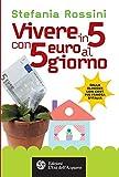 eBook Gratis da Scaricare Vivere in 5 con 5 euro al giorno Altrimondi (PDF,EPUB,MOBI) Online Italiano