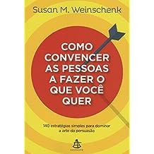 Como Convencer as Pessoas a Fazer o que Você Quer. 140 Estratégias Simples Para Dominar a Arte da Persuasão (Em Portuguese do Brasil)