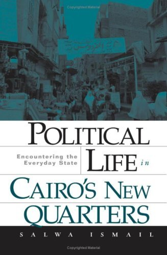 Political Life in Cairo's New Quarters: Encountering the Everyday State (English Edition)