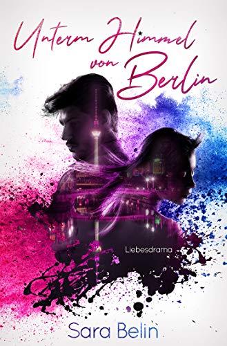 Unterm Himmel von Berlin: Liebesdrama von [Belin, Sara]