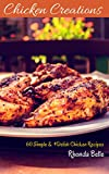 Chicken Creations: 60 Simple & #Delish Chicken Recipes (60 Super Recipes Book 32) (English Edition)