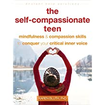 The Self-Compassionate Teen: Mindfulness and Compassion Skills to Conquer Your Critical Inner Voice (The Instant Help Solutions Series) (English Edition)