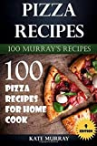 Pizza Recipes: 100 Pizza Recipes for Home Cook: Volume 9 (100 Murray's Recipes) by Kate Murray (2016-06-03)