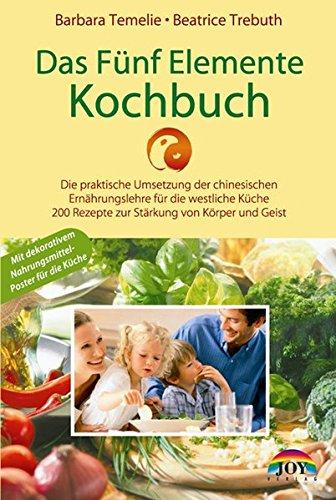 Das Fünf Elemente Kochbuch: Die praktische Umsetzung der chinesischen Ernährungslehre für die westliche Küche - 200 Rezepte zur Stärkung von Körper und Geist - Körper Küche