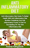 Anti Inflammatory Diet: Anti Inflammatory Diet Guide To Better Health With Anti Inflammatory Diet Nutrition Guidelines And Anti Inflammatory Foods To Eat ... The Anti Inflammatory Diet (Inflammation)